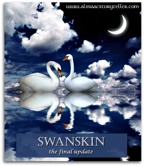 Swanskin the Final Update www.aliisaacstoryteller