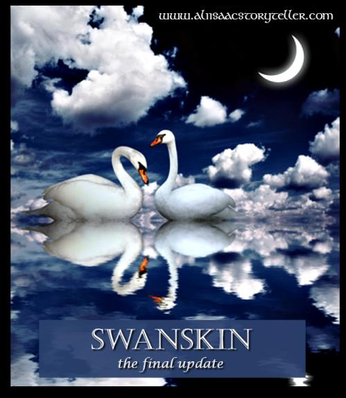 Swanskin the Final Update www.aliisaacstoryteller